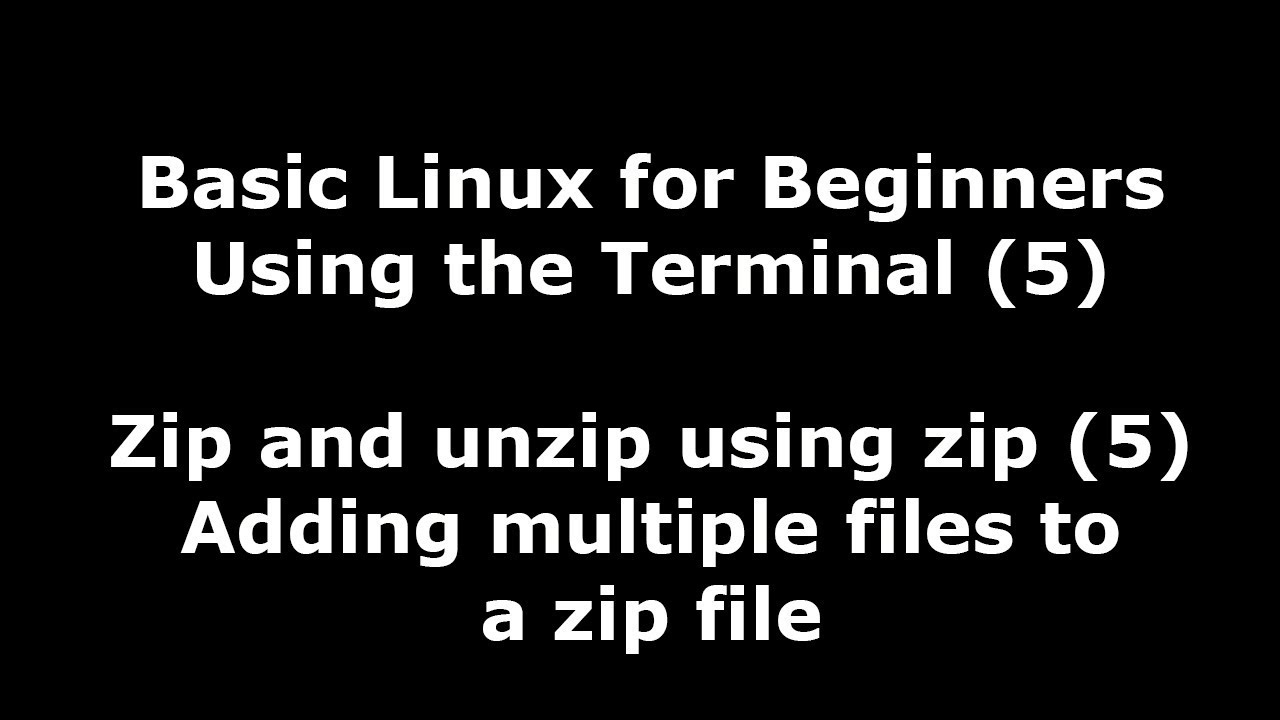 Linux Terminal for Beginners - 5 - Zip multiple files to a new and existing  zip file