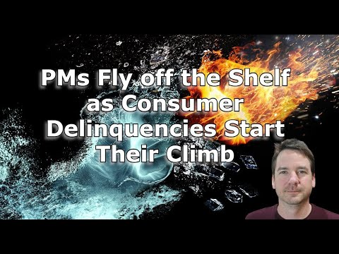 PMs Fly off the Shelf as Consumer Delinquencies Start Their Climb