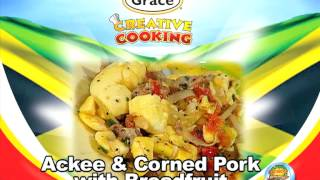 Ackee & Corned Pork With Breadfruit - Grace Foods Creative Cooking Traditional Foods | New Ideas