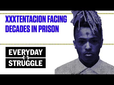 XXXTentacion Facing Decades in Prison | Everyday Struggle