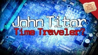 Time Travel: The Story of John Titor - Digging Deeper - STDWYTK
