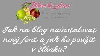 Jak na blog nainstalovat nový font a jak ho použít v článku?   Blogger   NÁVODY