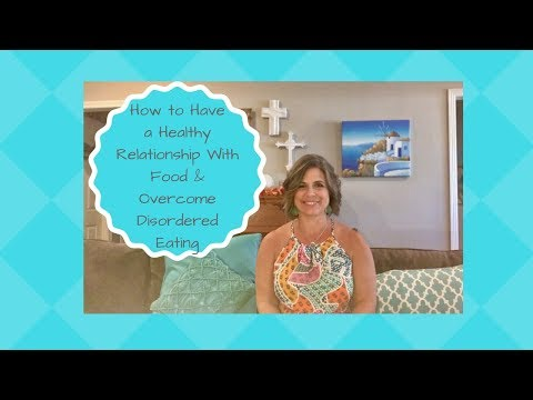 How To Have A Healthy Relationship With Food | Overcome Disordered Eating