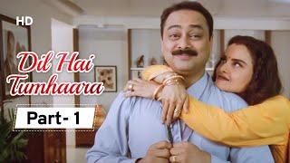 Dil Hai Tumhara - Movie In Part 01 | Arjun Rampal - Preity Zinta - Mahima Chaudhary