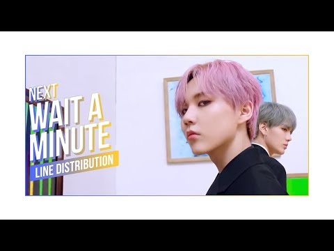 NEXT「Wait A Minute」• Line Distribution | 乐华七子 • 等一下