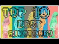 TOP 10 BEST RINGTONES of ALL TIME , WITH DOWNLOAD LINKS!!!!!!