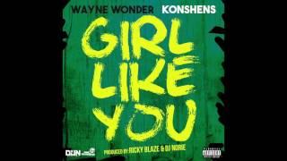"Wayne Wonder feat. Konshens - ""Girl Like You"" OFFICIAL VERSION"