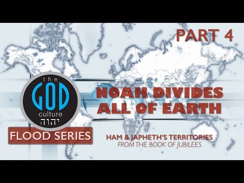 Flood Series - Part 4: Noah Divides All of Earth: Ham & Japheth from the Book of Jubilees