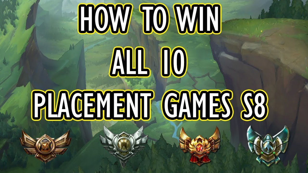 How To Win All 10 Placement Games For Season 8 | League Of Legends  Placement Games Season 8 Advice