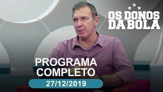 Os Donos da Bola - 27/12/2019 - Programa completo
