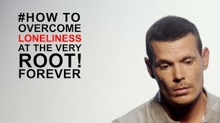 How to overcome loneliness forever, the root cause revealed!