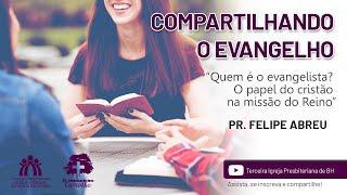 """""""Quem é o evangelista? O papel do cristão na missão do Reino""""    Pr. Felipe Abreu"""