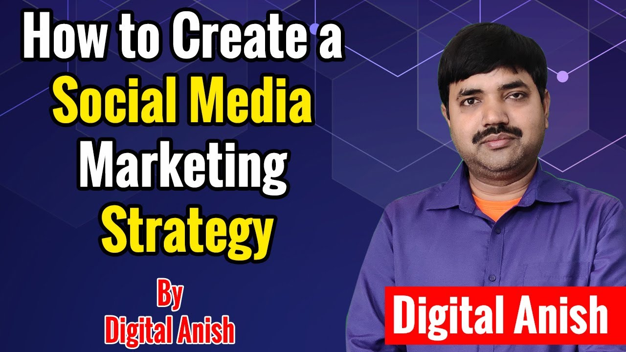 How to Create a Social Media Marketing Strategy | Digital Anish