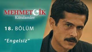 Mehmetçik Kûtulamâre 18.Bölüm Engelsiz