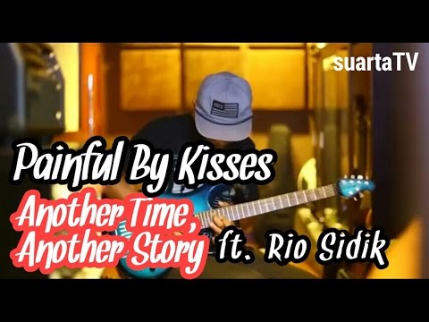 Painful By Kisses-Another Time Another Story ft Rio Sidik