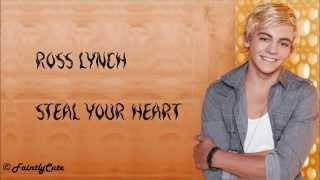 Repeat youtube video Ross Lynch - Steal Your Heart (LONGER VERSION) - Lyrics