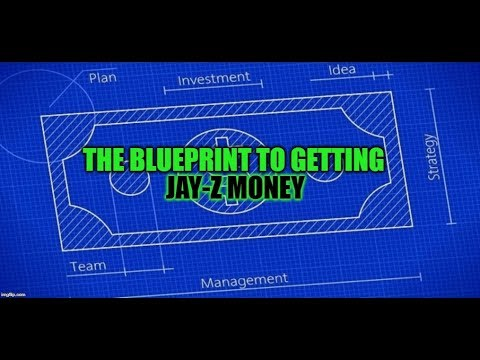THE BLUEPRINT TO GETTING JAY Z MONEY