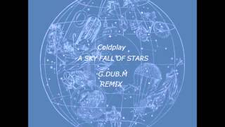Coldplay - A Sky Fall Of Stars (G.DUB.M Remix)