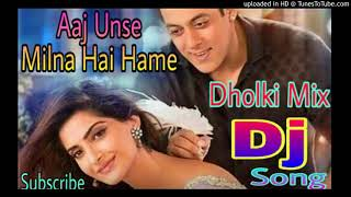 Aaj Unse Milna Hai Hume || 2018 Love Special_Dholki Mix || Letest Dj Song