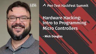 Hardware Hacking: Intro to Programming Micro Controllers | SANS Pen Test HackFest Summit 2020