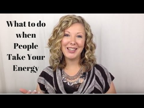 "(What to do when People ""Take Your Energy"")"