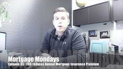 FHA reduces Annual Mortgage Insurance Premium | Mortgage Mondays #85