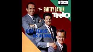 Smitty Gatlin Trio - Until You