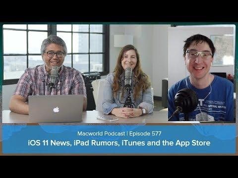 iOS 11 news, iPad rumors, iTunes and the App Store | Macworld Podcast ep. 577