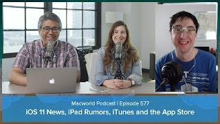 iOS 11 news, iPad rumors, iTunes and the App Store | Macworld Podcast ep. 577