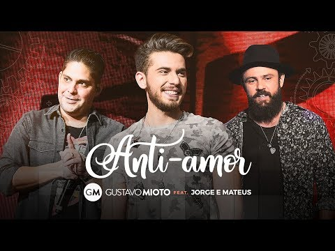 Mix - Gustavo Mioto - Anti-Amor Part Jorge e Mateus