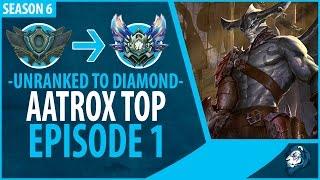 Unranked to Diamond - AATROX TOP - Episode 1