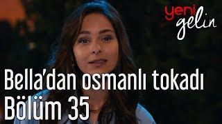 Yeni Gelin 35. Bölüm - Bella'dan Osmanlı Tokatı