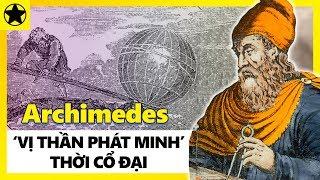 """Archimedes - """"Vị Thần Phát Minh"""" Thời Cổ Đại Và Bí Mật Bản Thảo Thất Lạc Hàng Ngàn Năm"""