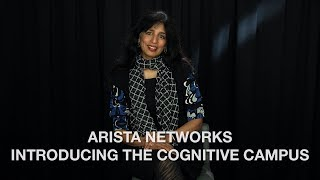 Arista Networks Introducing the Cognitive Campus
