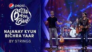 Strings | Najanay Kyun / Bichra Yaar | Pepsi Battle of the Bands | Season 3