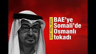 İsmail Yaşa    BAE'ye Somali'de Osmanlı tokadı