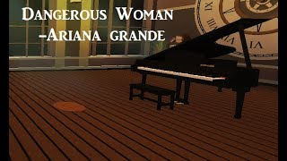 Dangerous Woman | Virtual Piano | ROBLOX