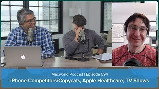 iPhone Competitors/Copycats, Apple Healthcare, TV Shows | Macworld Podcast Episode 594
