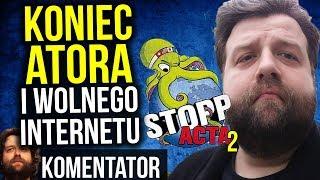 Koniec Atora na YouTube i WOLNEGO INTERNETU - Unia Europejska UE Robi ACTA 2 - Komentator