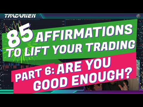 Affirmations 6/12: Are You Good Enough to Trade?