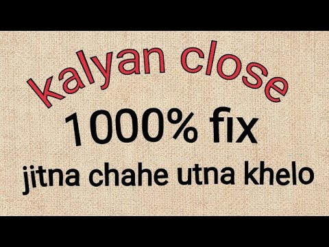 Kalyan close fix 1000% hilega nahi
