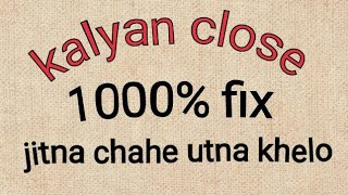 Kalyan Close Fix 1000 Hilega Nahi