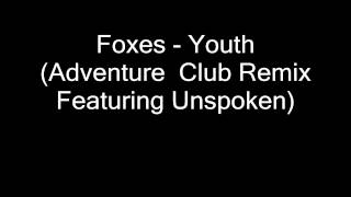 Foxes - Youth (Adventure Club Featuring Unspoken)