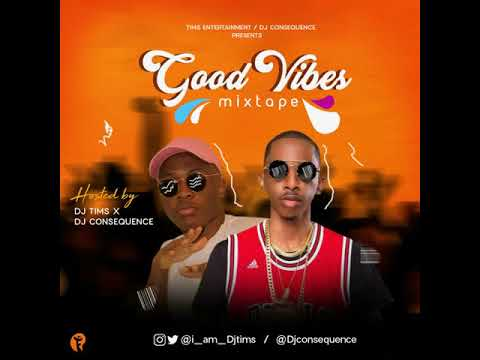 GOOD VIBES MIXTAPE DJTIMS X DJ CONSEQUENCE