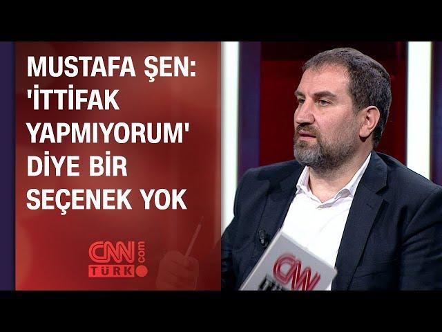 Mustafa Şen: İttifak yapmıyorum diye bir seçenek yok