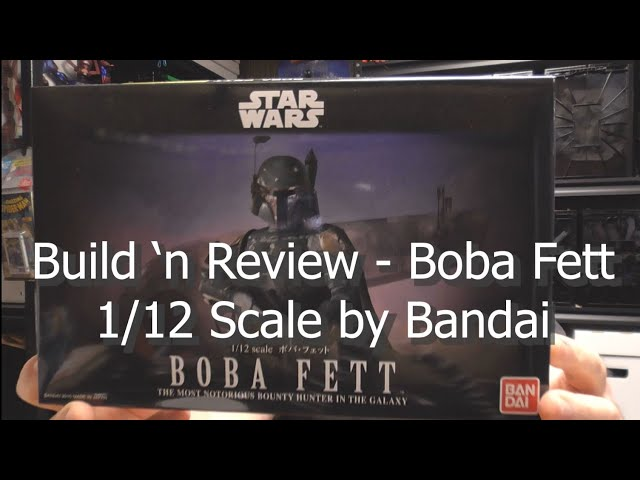 Build n' Review - Boba Fett 1/12 Scale by Bandai