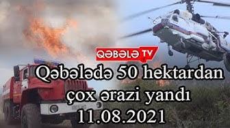 QƏBƏLƏDƏ GÜCLÜ YANĞIN - QƏBƏLƏ TV