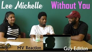 Lee Michelle - Without you - MV Reaction - Guy Edition