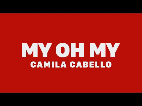 Camila Cabello - My Oh My (feat. DaBaby) [Lyrics]