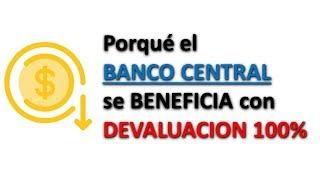 Porque el Banco Central se beneficia con la Devaluacion?